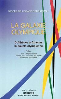 La galaxie olympique : D'Athènes à Athènes, la boucle olympienne, 1896-2004