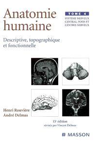 Anatomie humaine : descriptive, topographique et fonctionnelle. Volume 4, Système nerveux central, voies et centres nerveux