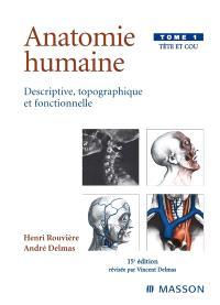 Anatomie humaine : descriptive, topographique et fonctionnelle. Volume 1, Tête et cou