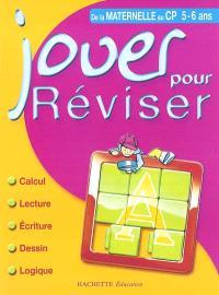 Jouer pour réviser, de la maternelle au CP : maths, lecture, écriture, vocabulaire, logique