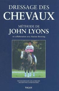 Dressage des chevaux selon la méthode de John Lyons : programme basé sur le principe des réponses conditionnées