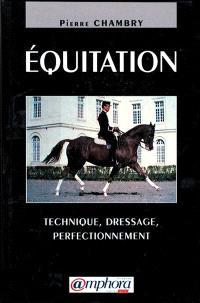 Equitation : technique, dressage, perfectionnement
