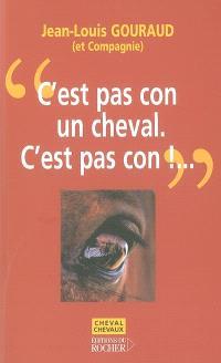 C'est pas con, un cheval, c'est pas con !... (Louis-Ferdinand Céline, Casse-pipe, 1952)