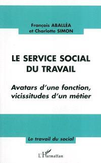 Le service social du travail : avatars d'une fonction, vicissitudes d'un métier