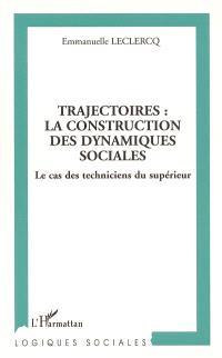Trajectoires : la construction des dynamiques sociales : le cas des techniciens du supérieur