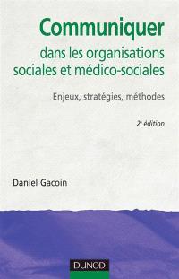 Communiquer dans les organisations sociales et médico-sociales : enjeux, stratégies, méthodes