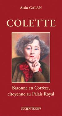 Colette : baronne en Corrèze, citoyenne au Palais Royal