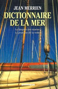 Le dictionnaire de la mer : le langage des marins, la pratique de la voile