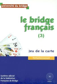 Le bridge français. Volume 3, Jeu de la carte : perfectionnement