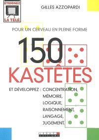 150 kastêtes pour un cerveau en pleine forme : et développez : concentration, mémoire, logique, raisonnement, langage, jugement