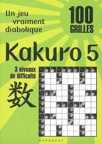 Kakuro 5 : un jeu vraiment diabolique : 100 grilles, 3 niveaux de difficulté