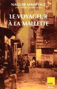 Le voyageur à la mallette. Suivi de Naguib Mahfouz, du fils du pays à l'homme universel