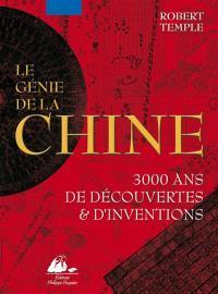 Le génie de la Chine : 3.000 ans de découvertes et d'inventions