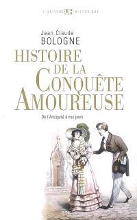 Histoire de la conquête amoureuse : de l'Antiquité à nos jours