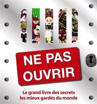 Ne pas ouvrir : le grand livre des secrets les mieux gardés du monde