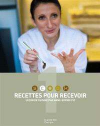 Scook : leçon de cuisine par Anne-Sophie Pic. Volume 1, Recettes pour recevoir