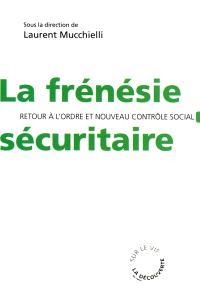 La frénésie sécuritaire : retour à l'ordre et nouveau contrôle social