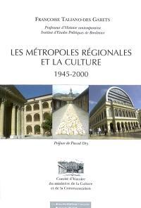 Les métropoles régionales et la culture : 1945-2000