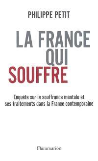 La France qui souffre : enquête sur la souffrance mentale et ses traitements dans la France contemporaine