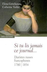 Si tu lis jamais ce journal... : diaristes russes francophones, 1780-1854