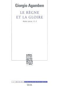 Homo sacer. Volume 2-2, Le règne et la gloire : pour une généalogie théologique de l'économie et du gouvernement