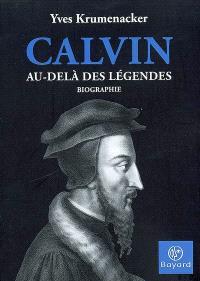Calvin : au-delà des légendes : biographie
