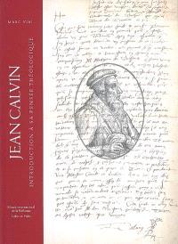 Jean Calvin : introduction à sa pensée théologique