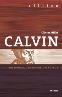Calvin : un homme, une oeuvre, un auteur
