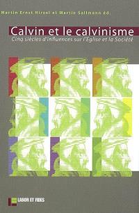 Calvin et le calvinisme : cinq siècles d'influences sur l'Eglise et la société