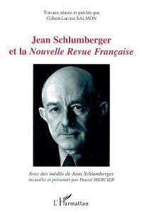 Jean Schlumberger et la Nouvelle Revue française : actes du colloque de Guebwiller et Mulhouse des 25 et 26 décembre 1999
