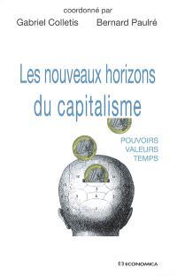 Les nouveaux horizons du capitalisme : pouvoirs, valeurs, temps