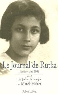 Le journal de Rutka : janvier-avril 1943. Suivi de Ma soeur Rutka. Suivi de Les Juifs et la Pologne
