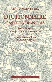 Dictionnaire gascon-français (Landes) de l'abbé Vincent Foix; Suivi de Lexique français-gascon; Suivi de Eléments d'un thésaurus gascon