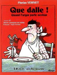 Que dalle ! : quand l'argot parle occitan; Suivi de Petit lexique du sexe : français-argot occitan