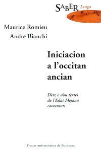 Iniciacion a l'occitan ancian : dètz e nou tèxtes de l'Edat Mejana comentats = Initiation à l'ancien occitan : dix-neuf textes du Moyen Age commentés