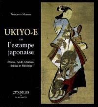 Ukiyo-e ou L'estampe japonaise : Sotatsu, Ando, Utamaro, Hokusai, Hiroshige
