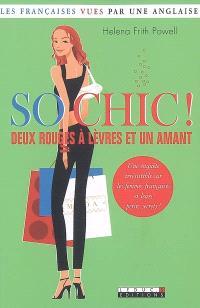So chic ! : deux rouges à lèvres et un amant : les Françaises vues par une Anglaise
