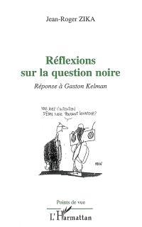 Réflexions sur la question noire : réponse à Gaston Kelman
