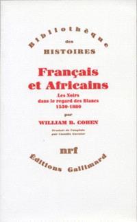 Français et Africains : les noirs dans le regard des blancs, 1530-1880