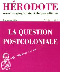 Hérodote. n° 120, La question postcoloniale