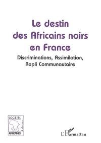 Le destin des Africains noirs en France : discriminations, assimilation, repli communautaire
