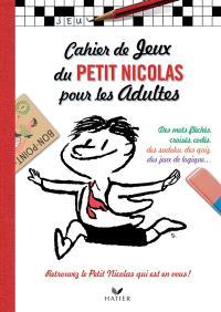 Cahier de jeux du petit Nicolas pour les adultes : des mots fléchés, croisés, codés, des sudoku, des quiz, des jeux de logique... : retrouvez le petit Nicolas qui est en vous !