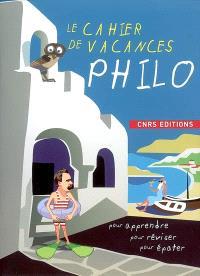 Le cahier de vacances philo : pour apprendre, pour réviser, pour épater