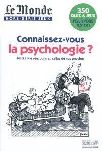 Connaisssez-vous la psychologie ? : testez vos réactions et celles de vos proches : 350 quiz & jeux pour vouis tester !