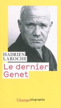 Le dernier Genet : histoire des hommes infâmes