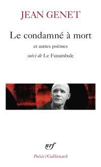 Le condamné à mort : et autres poèmes; Suivi de Le funambule