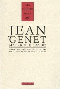 Jean Genet, matricule 192.102 : chronique des années 1910-1944