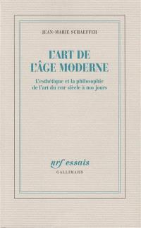 L'Art de l'âge moderne : l'esthétique et la philosophie de l'art du XVIIIe siècle à nos jours