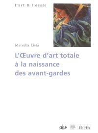 L'oeuvre d'art totale à la naissance des avant-gardes : 1908-1914