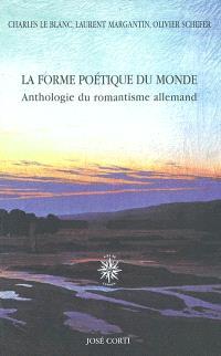 La forme poétique du monde : anthologie du romantisme allemand